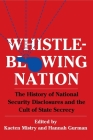Whistleblowing Nation: The History of National Security Disclosures and the Cult of State Secrecy Cover Image