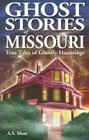 Ghost Stories of Missouri: True Tales of Ghostly Hountings Cover Image