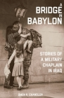 A Bridge in Babylon: Stories of a Military Chaplain in Iraq Cover Image