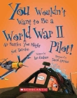 You Wouldn't Want to Be a World War II Pilot! (You Wouldn't Want to…: History of the World) (You Wouldn't Want to...: History of the World) Cover Image