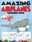Amazing Airplanes Coloring Book: An Airplane Coloring Book for Kids ages 4-12 with 50+ Beautiful Coloring Pages of Airplanes, Fighter Jets, Helicopter Cover Image