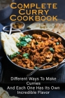 Complete Curry Cookbook: Different Ways To Make Curries And Each One Has Its Own Incredible Flavor: Homemade Vegan Curries Cover Image