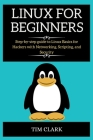 Linux For Beginners: Step-by-step guide to Linux Basics for Hackers with Networking, Scripting, and Security Cover Image