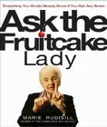 Ask the Fruitcake Lady: Everything You Would Already Know If You Had Any Sense Cover Image