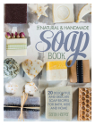 The Natural and Handmade Soap Book: 20 Delightful and Delicate Soap Recipes for Bath, Kids and Home Cover Image