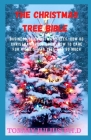 The Christmas Tree Bible: Business of Christmas Trees, How Do Christmas Trees Grow, How to Care for a Christmas Tree and So Much More Cover Image