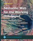 Semantic Web for the Working Ontologist: Effective Modeling for Linked Data, Rdfs, and Owl (ACM Books) Cover Image