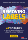 Removing Labels, Grades K-12: 40 Techniques to Disrupt Negative Expectations about Students and Schools (Corwin Literacy) Cover Image