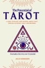 The Potential of Tarot: A Guide to Psychic Tarot Reading, Simple Tarot Spreads, Authentic Tarot Card Meanings [Includes Info on Crystals] Cover Image