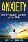 Anxiety: How to Overcome Anxiety, Social Anxiety and Panic Attacks Cover Image