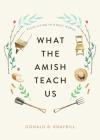 What the Amish Teach Us: Plain Living in a Busy World Cover Image