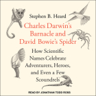 Charles Darwin's Barnacle and David Bowie's Spider: How Scientific Names Celebrate Adventurers, Heroes, and Even a Few Scoundrels Cover Image