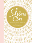 Shine On: An Interactive Journal for Igniting Beauty, Healing, and Joy Cover Image