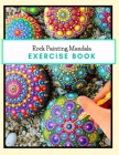 Rock Painting Mandala Exercise Book: The Art of Stone Painting - Rock Painting Books for Adults with different Templates - Mandala rock painting Books Cover Image