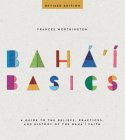 Baha'i Basics: A Guide to the Beliefs, Practices, and History of the Baha'i Faith Cover Image