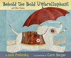 Behold the Bold Umbrellaphant: And Other Poems Cover Image
