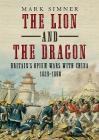The Lion and the Dragon: Britain's Opium Wars with China 1839-1860 Cover Image