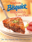 Betty Crocker Bisquick Impossibly Easy Pies: Pies that Magically Bake Their Own Crust (Betty Crocker Cooking) Cover Image