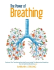 The Power of Breathing: Explores The Transformation that Occurs Inside The Body when Breathing - How to Optimize Breathing - Book 2 Cover Image