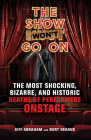 The Show Won't Go On: The Most Shocking, Bizarre, and Historic Deaths of Performers Onstage Cover Image
