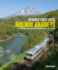 The World's Most Exotic Railway Journeys Cover Image