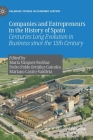 Companies and Entrepreneurs in the History of Spain: Centuries Long Evolution in Business Since the 15th Century (Palgrave Studies in Economic History) Cover Image