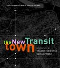 The New Transit Town: Best Practices In Transit-Oriented Development Cover Image