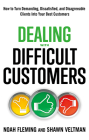 Dealing with Difficult Customers: How to Turn Demanding, Dissatisfied, and Disagreeable Clients Into Your Best Customers Cover Image