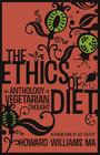 The Ethics of Diet - An Anthology of Vegetarian Thought Cover Image