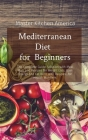 Mediterranean Diet for Beginners: The Complete Guide Solution with Meal Plan and Recipes for Weight Loss, Gain Energy and Fat Burn with Recipes...for Cover Image
