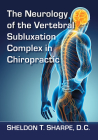 The Neurology of the Vertebral Subluxation Complex in Chiropractic Cover Image