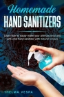 Homemade Hand Sanitizers: Learn how to easily make your antibacterial and antiviral hand sanitizer with natural recipes Cover Image