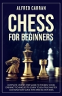 Chess For Beginners: Complete Step by Step Guide to the Best Chess Opening Tecniques to Learn to be a True Master and Win every Game with P Cover Image