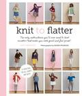 Knit to Flatter: The only instructions you'll ever need to knit sweaters that make you look good and feel great! Cover Image