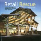 Retail Rescue: Visions + Strategies for Repositioning Distressed Retail Properties Cover Image