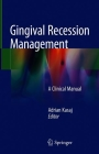Gingival Recession Management: A Clinical Manual Cover Image