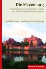 Die Marienburg: Vom Machtzentrum Des Deutschen Ordens Zum Mitteleuropäischen Erinnerungsort Cover Image