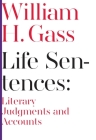 Life Sentences: Literary Judgments and Accounts (Scholarly) Cover Image
