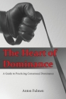 The Heart of Dominance: A Guide to Practicing Consensual Dominance Cover Image