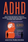 ADHD - Help Your Kids Reach Their Full Potential and Become Self-Regulated, Focused, and Confident Cover Image