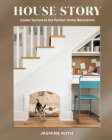 House Story: Insider Secrets to the Perfect Home Renovation Cover Image