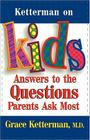 Ketterman on Kids: Answers to the Questions Parents Ask Most Cover Image