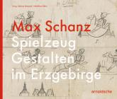 Max Schanz: Spielzeug Gestalten Im Erzgebirge Cover Image