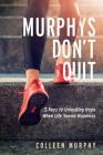Murphys Don't Quit: 5 Keys to Unlocking Hope When Life Seems Hopeless Cover Image