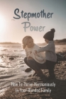 Stepmother Power: How To Thrive Harmoniously In Your Blended Family: Stepmom Guidelines Cover Image