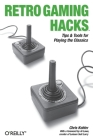 Retro Gaming Hacks: Tips & Tools for Playing the Classics Cover Image