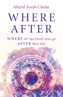 Where After: Where Do Our Loved Ones Go After They Die? Cover Image