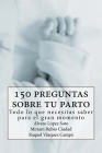 150 preguntas sobre tu parto: Todo lo que necesitas saber para ese gran momento Cover Image