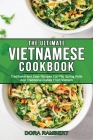 The Ultimate Vietnamese Cookbook: Traditional and Easy Recipes For Pho Spring Rolls And Traditional Dishes From Vietnam Cover Image