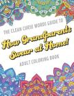 The Clean Curse Words Guide to How Grandparents Swear at Home Adult Coloring Book: Grandparents Appreciation and Family Coloring Book with Safe for Wo Cover Image